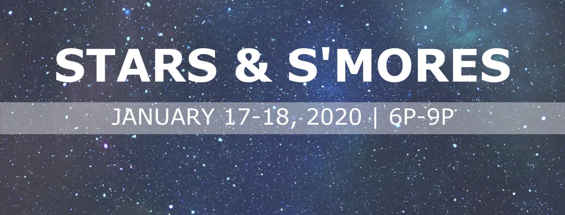 Stars & S'mores - January 17 & 18, 2020 | 6p-9p